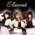 Aseterisk 1st single「answer/全力のGAN・BARE」