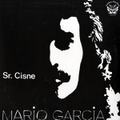 Mario Garcia : Sr Cisne LP