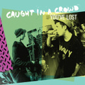 "Caught In A Crowd ""You've lost 7''"
