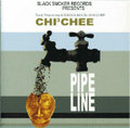 PIPE LINE/CHI 3 CHEE