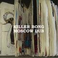 KILER BONG/MOSCOW DUB