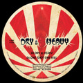 DRY&HEAVY / ONE SHOT ONE KILL 12inch