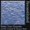 BOBBY VINCE PAUNETTO / Reconstituted (RSVP1778)