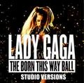 LADY GAGA / BORN THIS WAY BALL STUDIO VERSION  DEFINITIVE EDITION