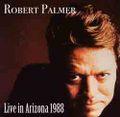 ROBERT PALMER / LIVE IN ARIZONA 11-5-1988