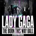 LADY GAGA / BORN THIS WAY BALL STUDIO VERSIONS