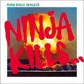 ■PUNK NINJA BRIGADE/NINJA KILLS
