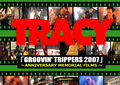 ■TRACY 「GROOVIN' TRIPPERS 2007」
