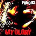 ■FUNGUS「MY GLORY」