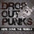 ■DROP OUT PUNKS『HERE COME THE REBELS』
