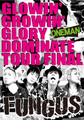 ■FUNGUS「GLOWIN' GROWIN' GLORY DOMINATE TOUR FINAL」