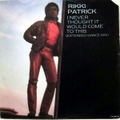 RIKKI PATRICK / I NEVER THOUGHT IT WOULD COME TO THIS (Extended Dance Mix)