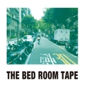 THE BED ROOM TAPE / 命の火 feat.川谷絵音(ゲスの極み乙女)/音符の港 feat.Gotch