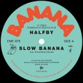 "HALFBY - SLOW BANANA (12"")"
