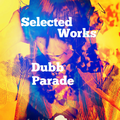Selected Works - Dubb Parade