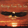 Message From The Sun /Jan Michael Looking Wolf
