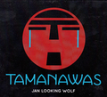 TAMANAWAS /Jan Michael Looking Wolf