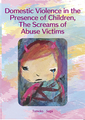 Domestic Violence in the Presence of Children, The Screams of Abuse Victims(電子書籍)