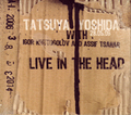TATSUYA YOSHIDA/LIVE IN THE HEAD