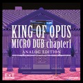 KING OF OPUS / MICRO DUB CHAPTER1 ANALOG EDITION