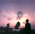 Healing Gospel/Prayer