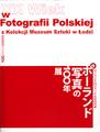Fotografii Polskiej:Kolekcji Muzeum Sztuki w Lodzi(ポーランド写真の100年展 : ポーランド国立ウッチ美術館所蔵)