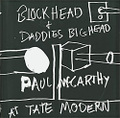 Paul McCarthy at Tate Modern: Block Head and Daddies Big Head