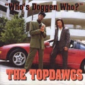 The Topdawgs / Who's Doggen Who?