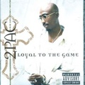 2pac / Loyal To The Game