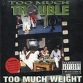 Too Much Trouble / Too Much Weight