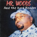Mr. Woods / And The Hard Headzs