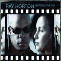 Ray Horton / Because I Love You
