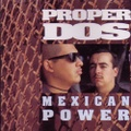 Proper Dos / Mexican Power