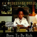 Commi$$ioner / Born To Be Rich