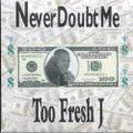 Too Freash J / Never Doubt Me