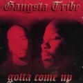 Gangsta Tribe / Gotta Come Up