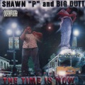 Shawn P And Big Dutt / The Time Is Now