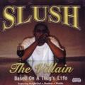 Slush / The Villain