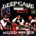 Deep Game / Mixed Breeds