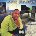 Ant Banks / Big Thangs