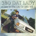 380 Dat Lady / A Day In The Life Of 380 Vol. 1