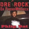Dre' Rock Da Phunk Warlock / Phlip Dat
