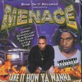 Menace / Take It How Ya Wanna