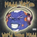 Madd Nation / World Gone Madd