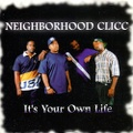 Neighborhood Clicc / It's Your Own Life