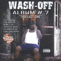 Wash-Off / Album #7 Tha Last One
