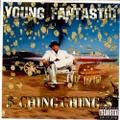 Young Fantastic / $ Ching Ching $
