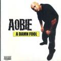 Aobie / A Damn Fool