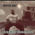 Brotha Mike / Stedfast Unmovable