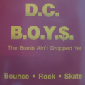 D.C.B.O.Y.$. / The Bomb Ain't Dropped Yet